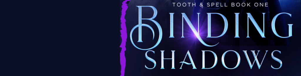 Binding Shadows (Tooth & Spell Book One) by Jasmine Silvera © 2019